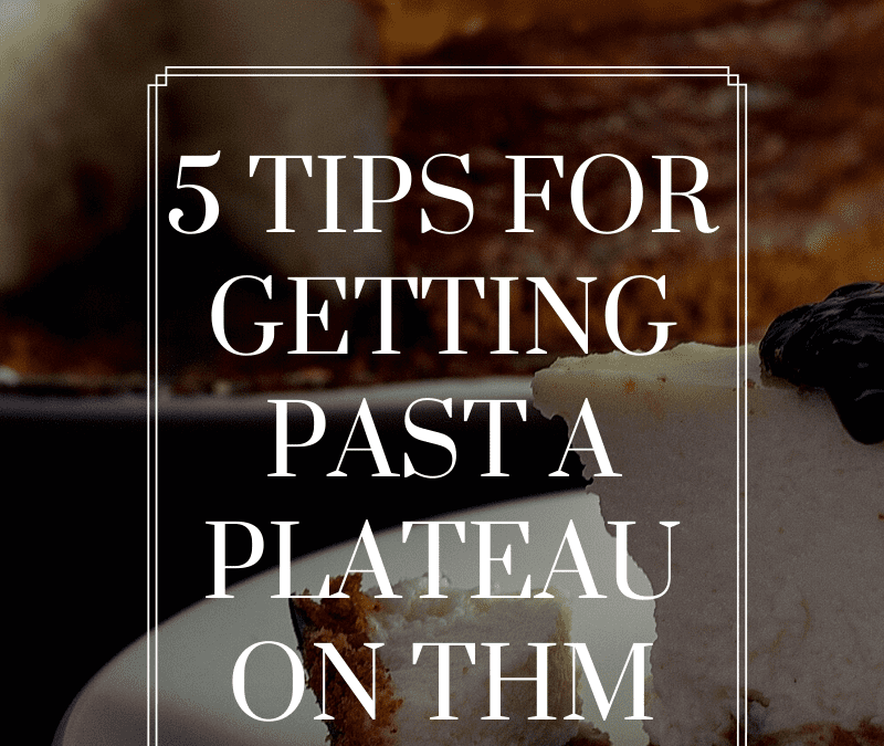 5 tips to help you get past a plateau on THM (Trim Healthy Mama)